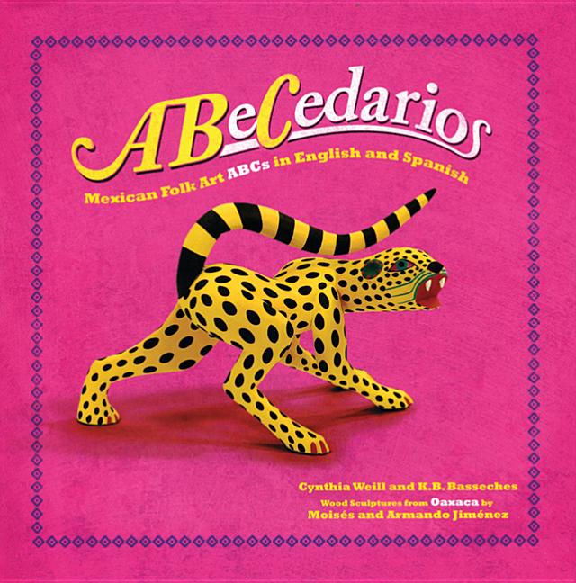 Abecedarios: Mexican Folk Art ABCs in Spanish and English