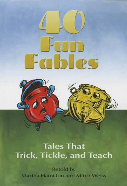 40 Fun Fables: Tales That Trick, Tickle and Teach