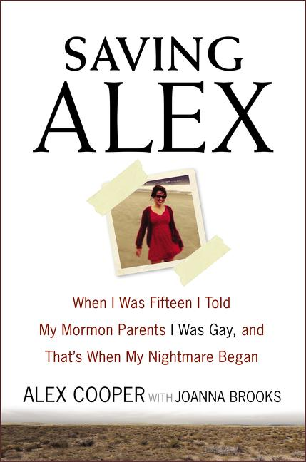 Saving Alex: When I Was 15 I Told My Mormon Parents I Was Gay, and That's When My Nightmare Began