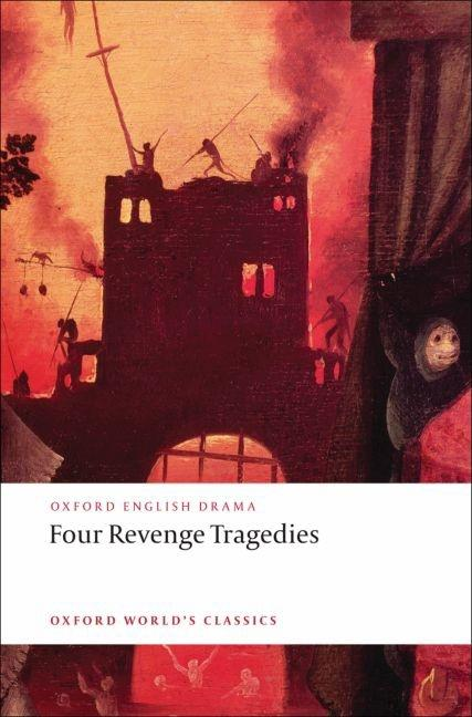 Four Revenge Tragedies: The Spanish Tragedy, the Revenger's Tragedy, the Revenge of Bussy D'Ambois, and the Atheist's Tragedy