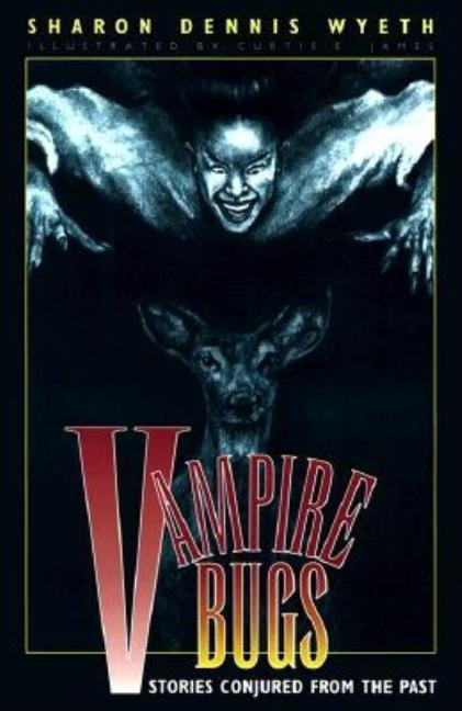 Vampire Bugs: Stories Conjured from the Past