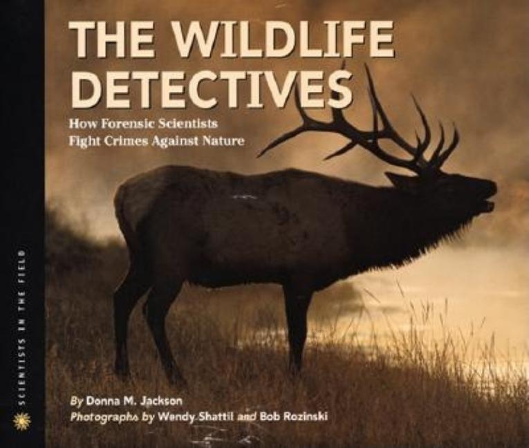 Wildlife Detectives, The: How Forensic Scientists Fight Crimes Against Nature