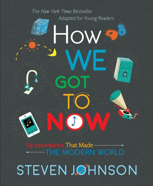 How We Got to Now: Six Innovations That Made the Modern World (Adapted for Young Readers)