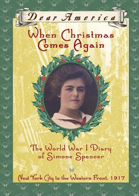 When Christmas Comes Again: The World War I Diary of Simone Spencer, New York City to the Western Front, 1917