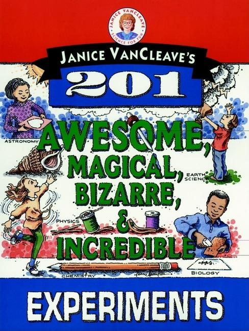 Janice VanCleave's 201 Awesome, Magical, Bizarre, & Incredible Experiments