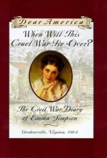 When Will This Cruel War Be Over?: The Civil War Diary of Emma Simpson, Gordonsville, Virginia, 1864
