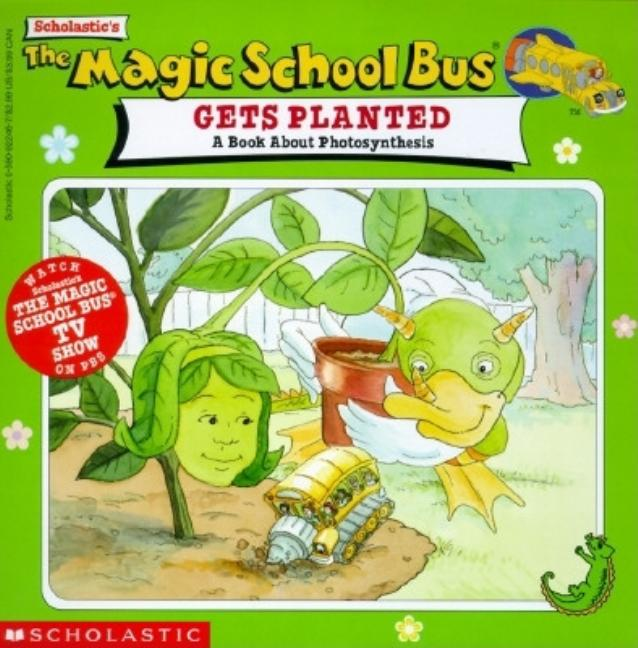 Magic School Bus Gets Planted: A Book about Photosynthesis