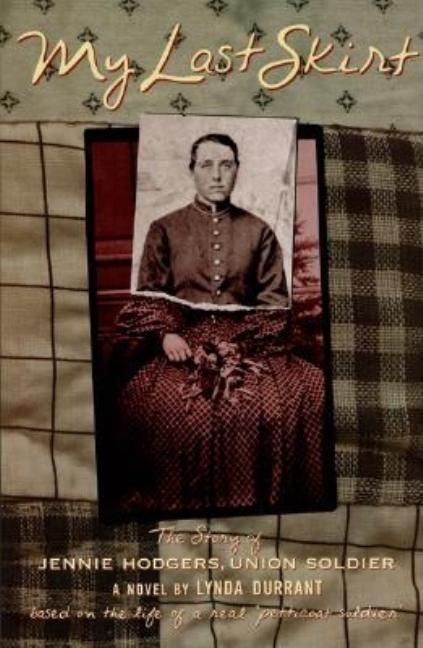 My Last Skirt: The Story of Jennie Hodgers, Union Soldier