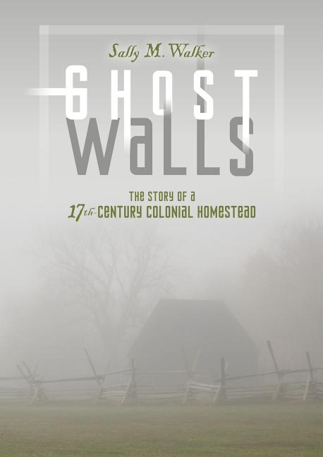 Ghost Walls: The Story of a 17th-Century Colonial Homestead