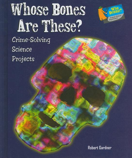 Whose Bones Are These?: Crime-Solving Science Projects