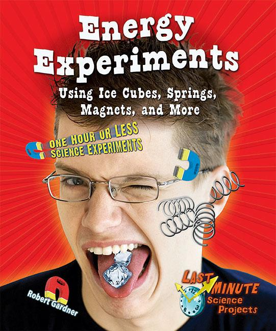 Energy Experiments Using Ice Cubes, Springs, Magnets, and More: One Hour or Less Science Experiments