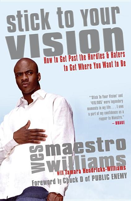 Stick to Your Vision: How to Get Past the Hurdles & Haters to Get Where You Want to Be