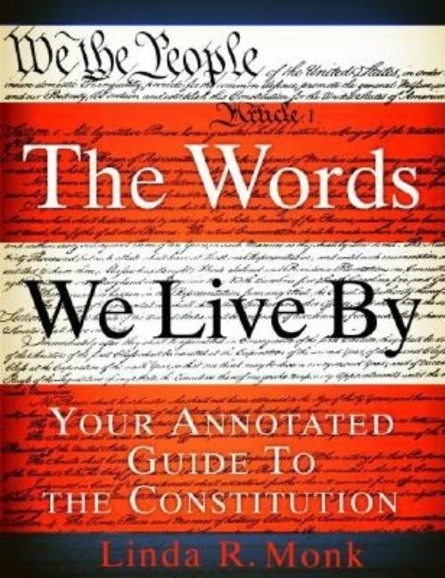 Words We Live by, The: Your Annotated Guide to the Constitution