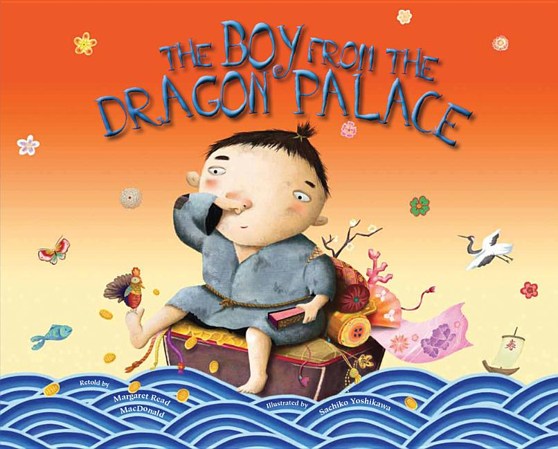 The Boy from the Dragon Palace: A Folktale from Japan