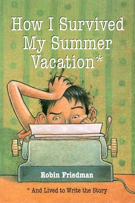 How I Survived My Summer Vacation...and Lived to Write the Story