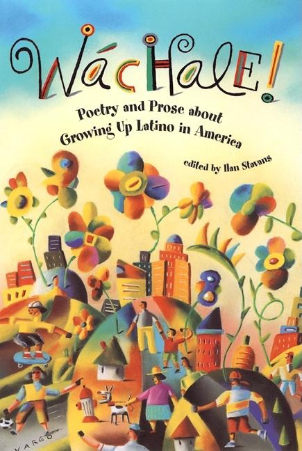 Wachale!: Poetry and Prose about Growing Up Latino in America