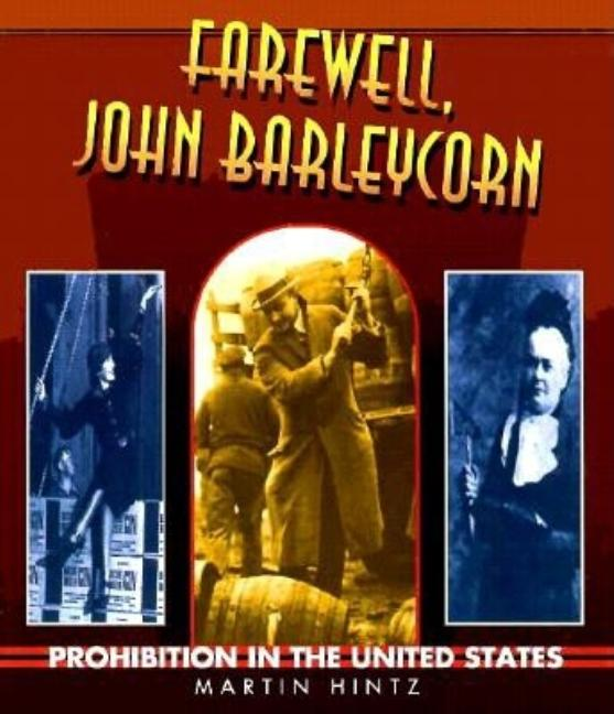 Farewell, John Barleycorn: Prohibition in the United States
