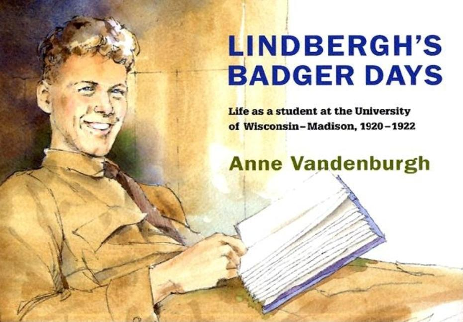 Lindbergh's Badger Days: Life as a Student at the University of Wisconsin-Madison, 1920-1922