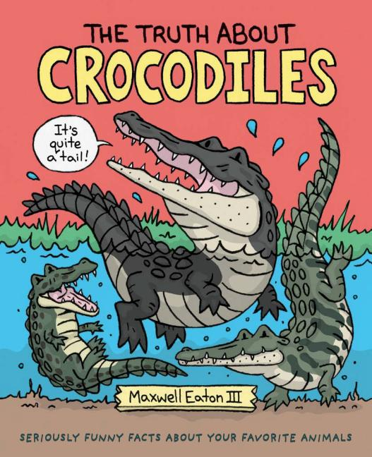 Truth about Crocodiles, The: Seriously Funny Facts about Your Favorite Animals