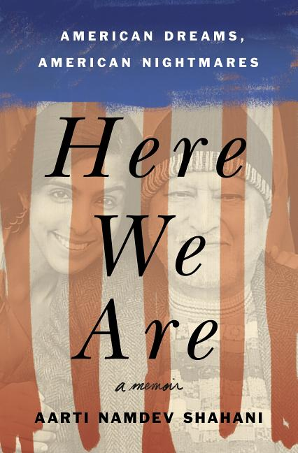 Here We Are: American Dreams, American Nightmares (a Memoir)
