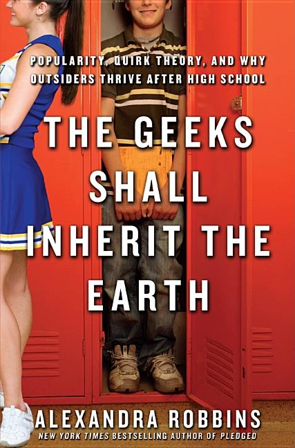 Geeks Shall Inherit the Earth: Popularity, Quirk Theory, and Why Outsiders Thrive After High School