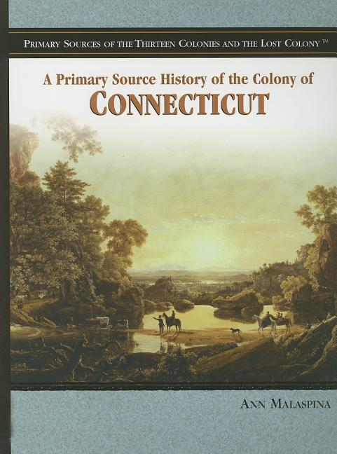 A Primary Source History of the Colony of Connecticut