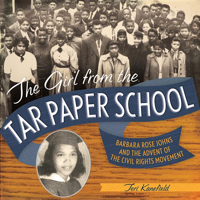 Girl from the Tar Paper School, The: Barbara Rose Johns and the Advent of the Civil Rights Movement
