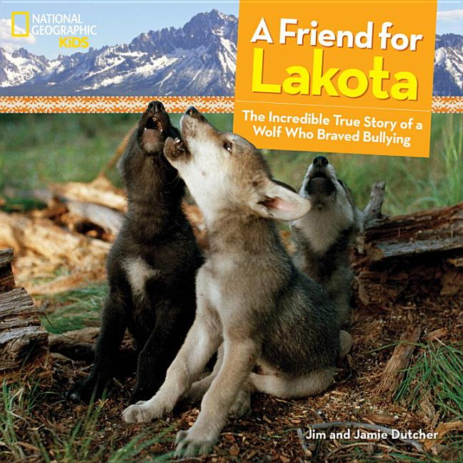Friend for Lakota, A: The Incredible True Story of a Wolf Who Braved Bullying