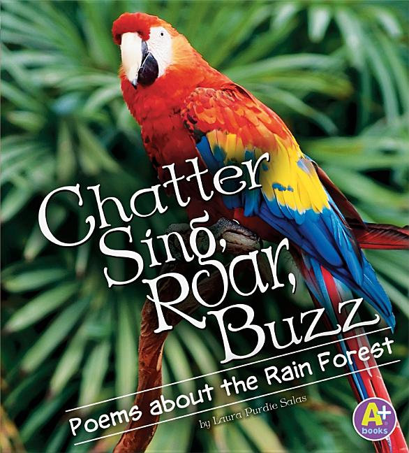 Chatter, Sing, Roar, Buzz: Poems about the Rain Forest