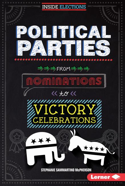 Political Parties: From Nominations to Victory Celebrations