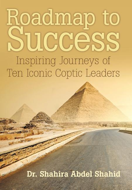 Roadmap to Success: Inspiring Journeys of Ten Iconic Coptic Leaders