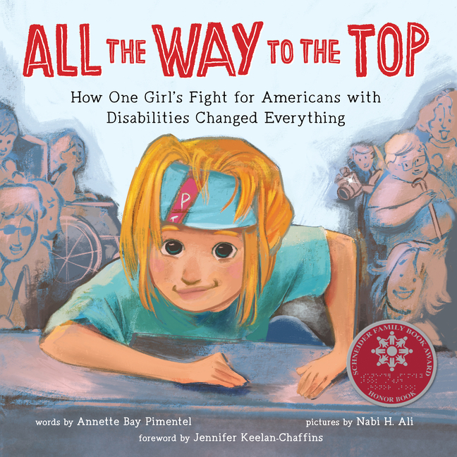 All the Way to the Top: How One Girl's Fight for Americans with Disabilities Changed Everything