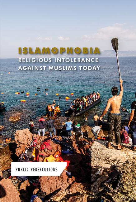 Islamophobia: Religious Intolerance Against Muslims Today