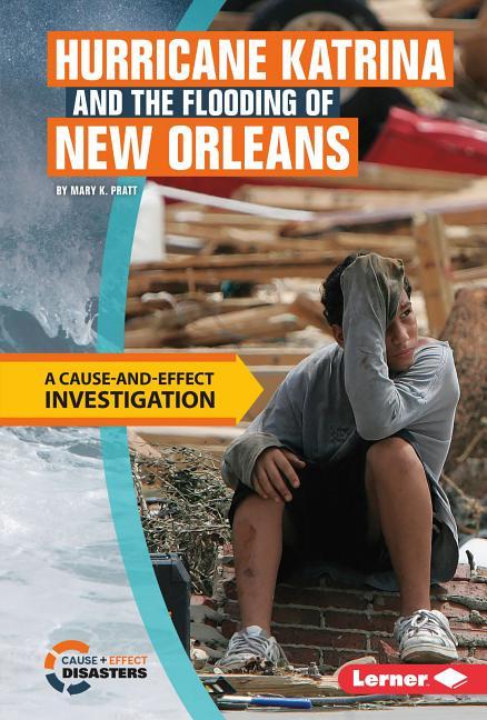 Hurricane Katrina and the Flooding of New Orleans: A Cause-And-Effect Investigation