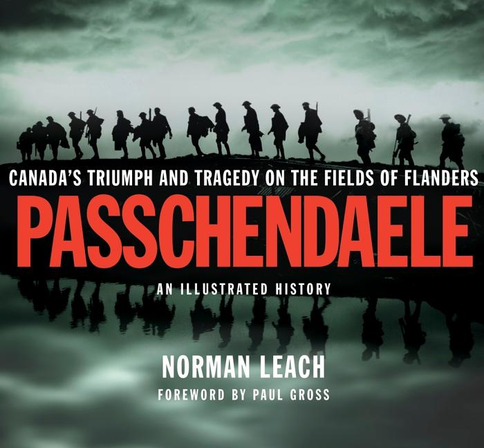 Passchendaele: An Illustrated History: Canada's Triumph and Tragedy on the Fields of Flanders