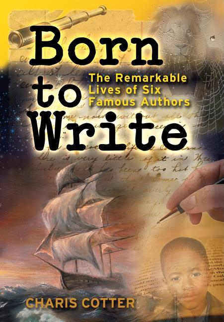 Born to Write: The Remarkable Lives of Six Famous Authors