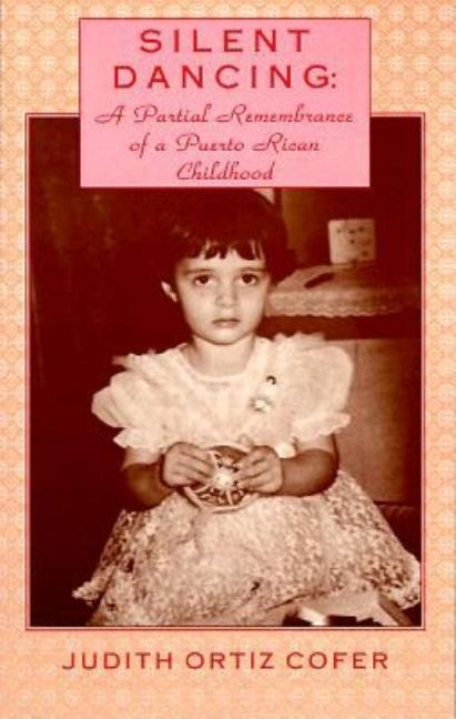 Silent Dancing: A Partial Remembrance of a Puerto Rican Childhood
