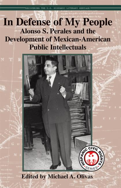 In Defense of My People: Alonso S. Perales and the Development of Mexican-American Public Intellectuals