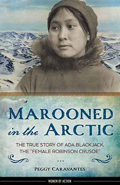 Marooned in the Arctic: The True Story of Ada Blackjack, the 'Female Robinson Crusoe'