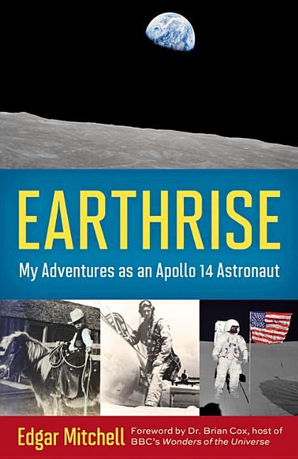 Earthrise: My Adventures as an Apollo 14 Astronaut