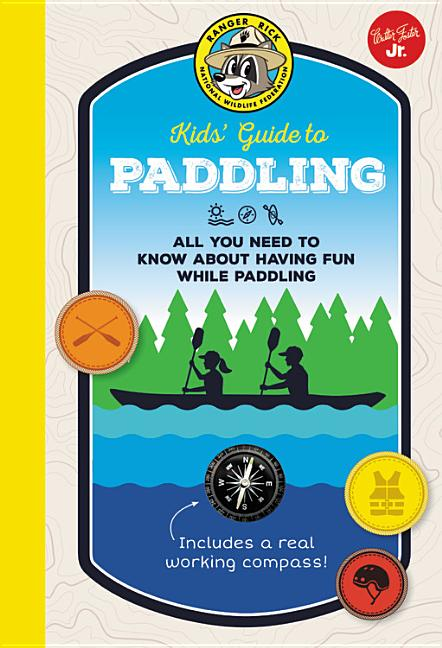 Ranger Rick Kids' Guide to Paddling: All You Need to Know about Having Fun While Paddling