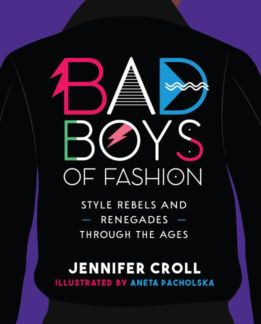 Bad Boys of Fashion: Style Rebels and Renegades Through the Ages
