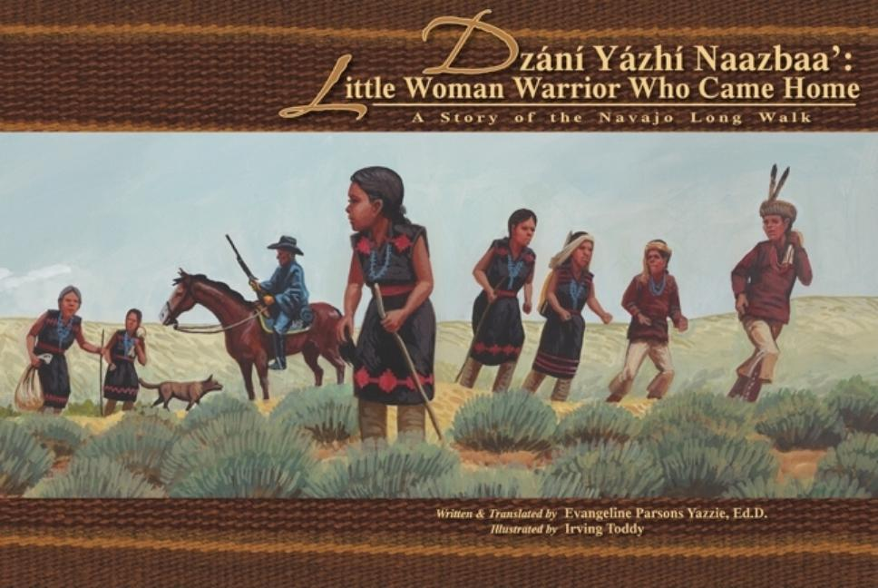 Dzani Yazhi Naazbaa: Little Woman Warrior Who Came Home: A Story of the Navajo Long Walk