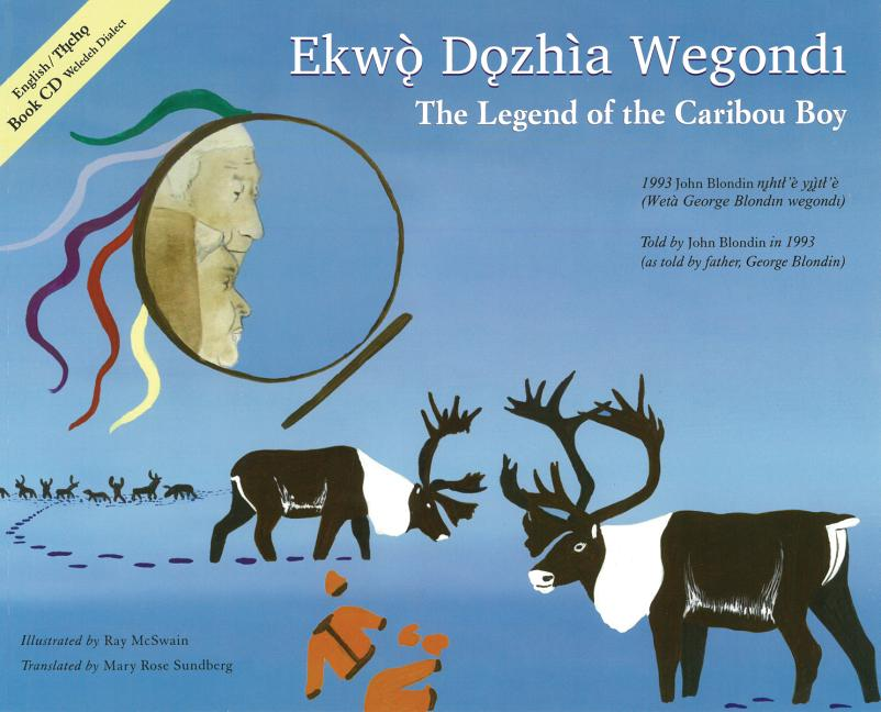 Ekwò Dǫzhìa Wegond / The Legend of the Caribou Boy
