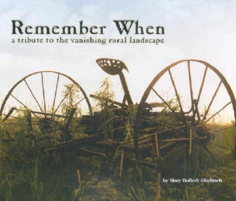Remember When: A Tribute to the Vanishing Rural Landscape
