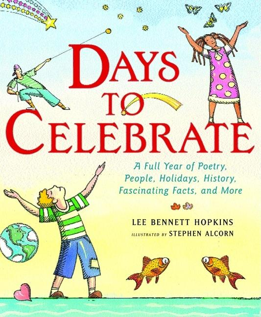 Days to Celebrate: A Full Year of Poetry, People, Holidays, History, Fascinating Facts, and More