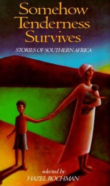 Somehow Tenderness Survives: Stories of Southern Africa