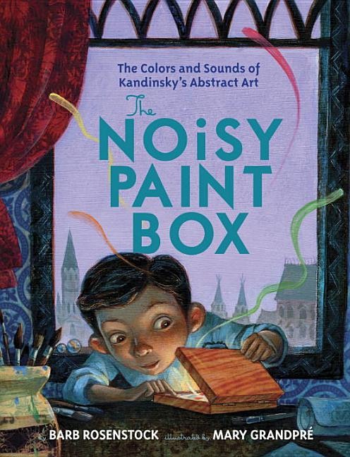 Noisy Paint Box, The: The Colors and Sounds of Kandinsky's Abstract Art