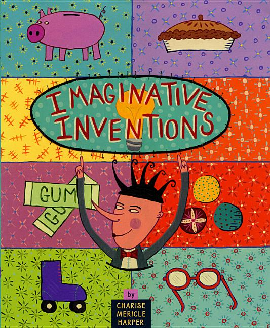 Imaginative Inventions: The Who, What, Where, When, and Why of Roller Skates, Potato Chips, Marbles, and Pie and More!