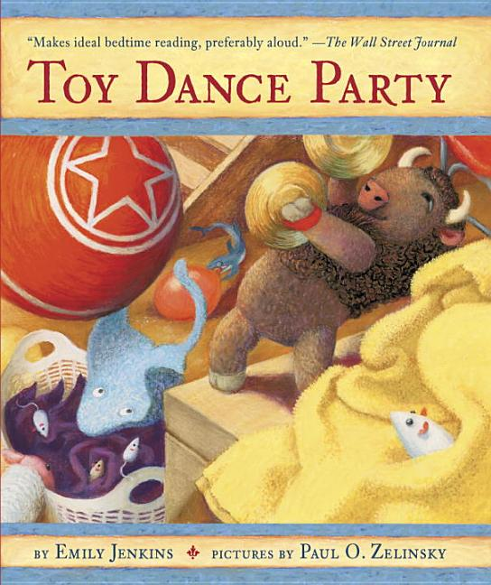 Toy Dance Party: Being the Further Adventures of a Bossyboots Stingray, a Courageous Buffalo, and a ...